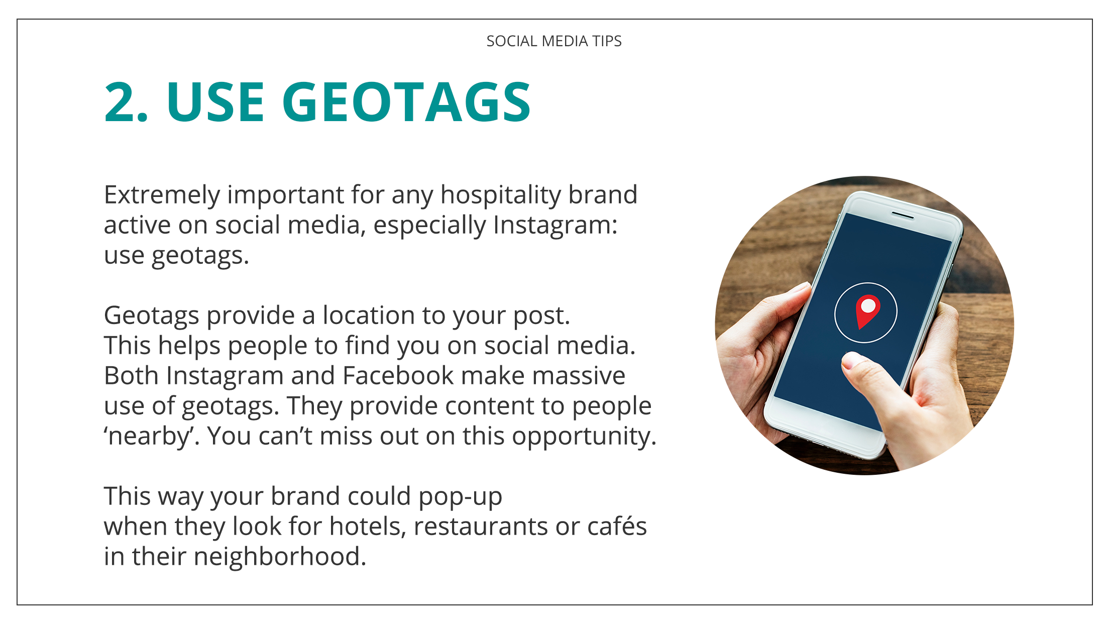 Extremely important for any hospitality brand active on social media, especially Instagram: use geotags. Geotags provide a location to your post. This helps people to find you on social media. Both Instagram and Facebook make massive use of geotags. They provide content to people 'nearby'. You can't miss out on this opportunity. This way your brand could pop-up when they look for hotels, restaurants or cafés in their neighborhood. Your fans will slowly get to know your brand. Don't frustrate or confuse them by switching your color palette all the time or posting completely random images.