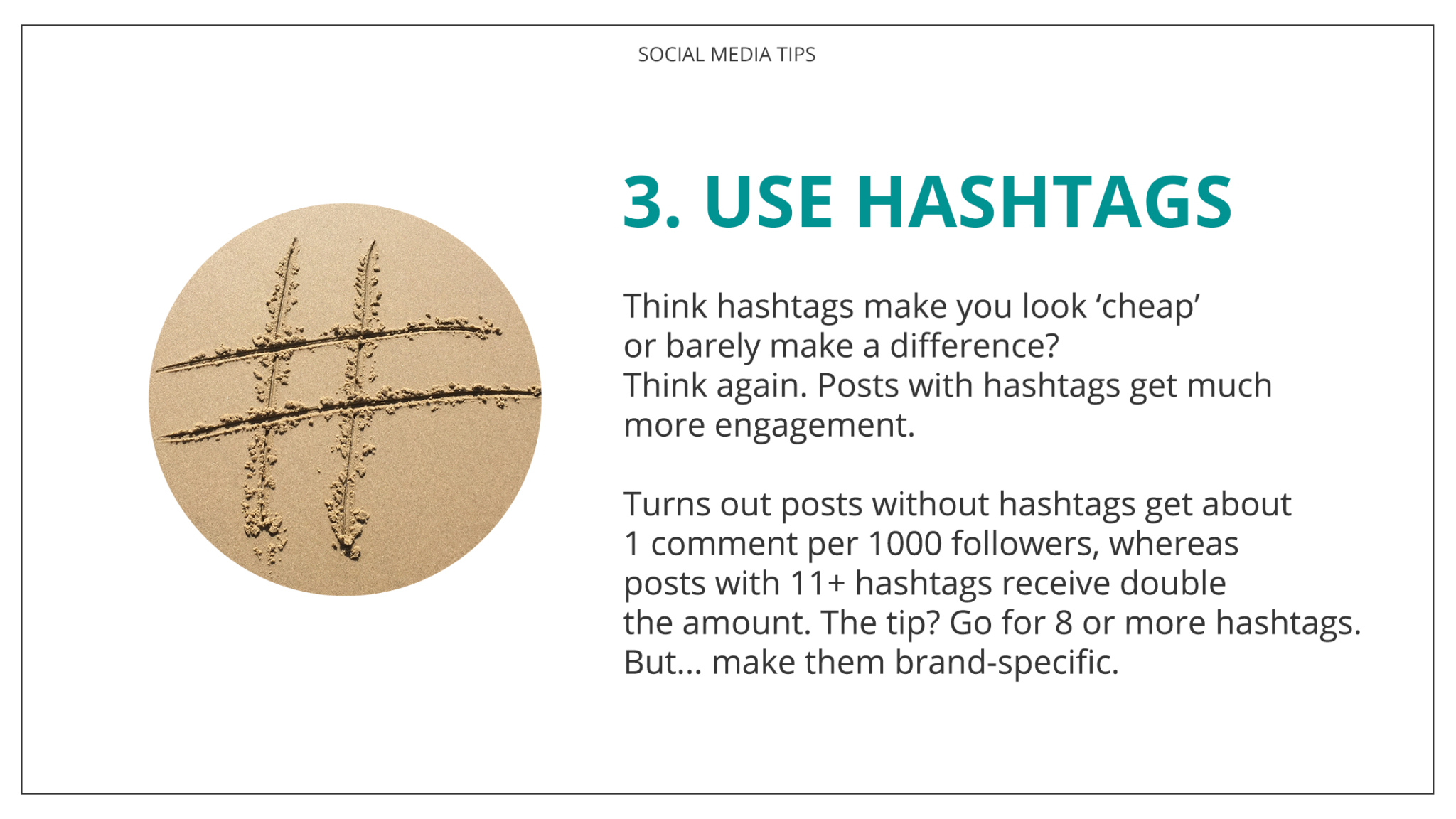 Think hashtags make you look 'cheap' or barely make a difference? Think again. Posts with hashtags get much more engagement. Turns out posts without hashtags get about 1 comment per 1000 followers, whereas posts with 11+ hashtags receive double the amount. The tip? Go for 8 or more hashtags. But... make them brand-specific.