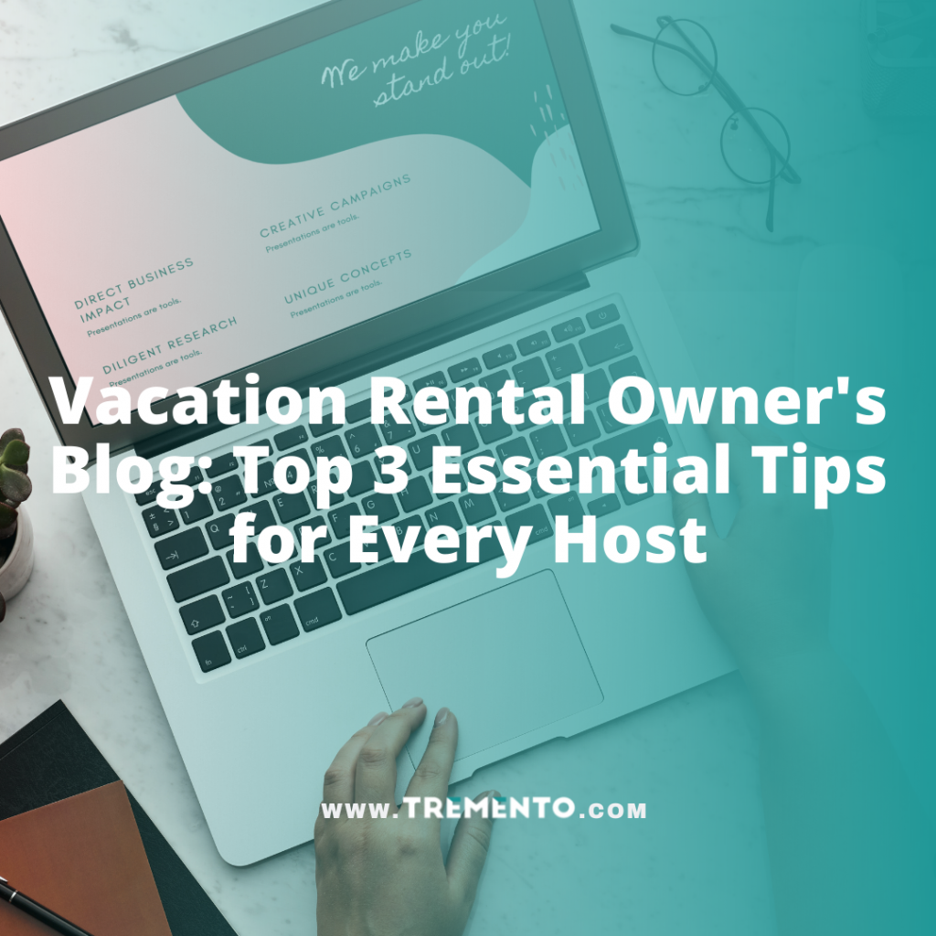 Vacation Rental Owner's Blog: Top 3 Essential Tips for Every Host