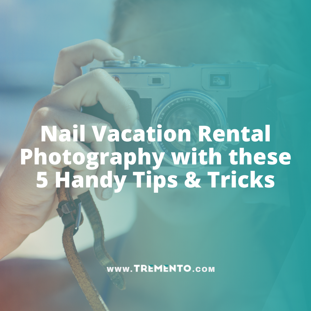 Nail Vacation Rental Photography with these 5 Handy Tips and Tricks