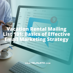 Vacation Rental Mailing List 101: Basics of Effective Email Marketing Strategy